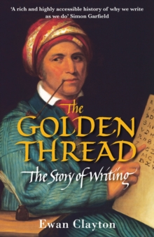 The Golden Thread : The Story of Writing, Paperback Book