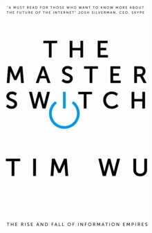 The Master Switch : The Rise and Fall of Information Empires, Paperback Book