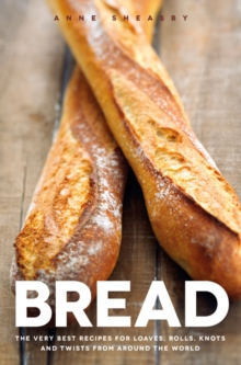 Bread: Over 60 breads, rolls and cakes plus delicious recipes using them, Hardback Book