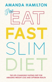 The Eat, Fast, Slim Diet : The Life-Changing Fasting Diet for Amazing Weight Loss and Optimum Health, Paperback Book