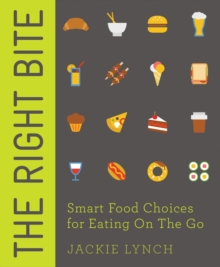 The Right Bite: Smart Food Choices for Eating on the Go, Paperback Book