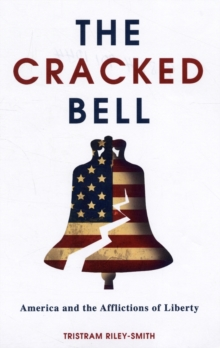 The Cracked Bell : America and the Afflictions of Liberty, Paperback Book