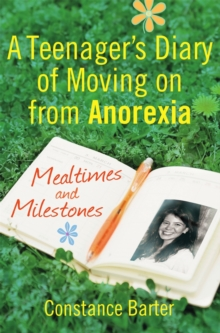 Mealtimes and Milestones : A Teenager's Diary of Moving on from Anorexia, Paperback Book