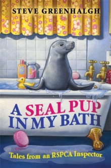 A Seal Pup in My Bath : Tales from an RSPCA Inspector, Paperback Book