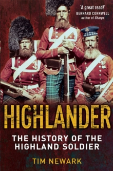 Highlander : The History of the Legendary Highland Soldier, Paperback Book