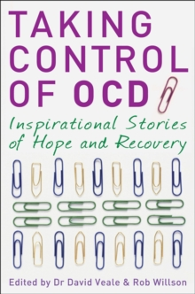 Taking Control of OCD : Inspirational Stories of Hope and Recovery, Paperback Book