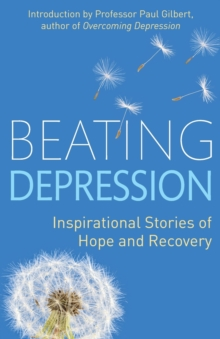Beating Depression : Inspirational Stories of Hope and Recovery