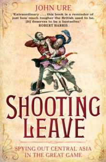 Shooting Leave : Spying Out Central Asia in the Great Game, Paperback Book