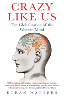 Crazy Like Us : The Globalization of the Western Mind, Paperback Book