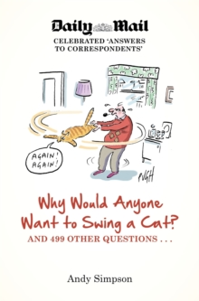 Why Would Anyone Want to Swing a Cat? : ... and 499 other questions, Paperback Book