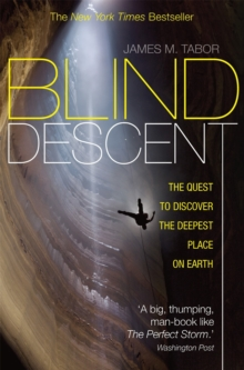 Blind Descent : The Quest to Discover the Deepest Place on Earth, Paperback Book
