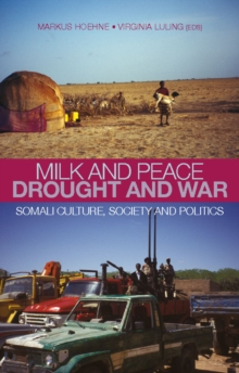 Milk and Peace, Drought and War : Somali Culture, Society and Politics, Paperback / softback Book