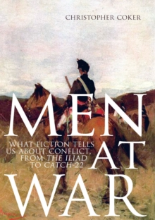 Men at War : What Fiction Tells Us About Conflict, from the Iliad to Catch-22