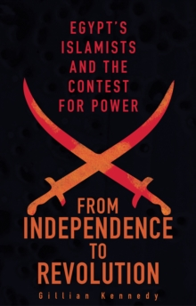 From Independence to Revolution : Egypt's Islamists and the Contest for Power, Paperback / softback Book