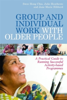 Group and Individual Work with Older People : A Practical Guide to Running Successful Activity-Based Programmes, Paperback / softback Book