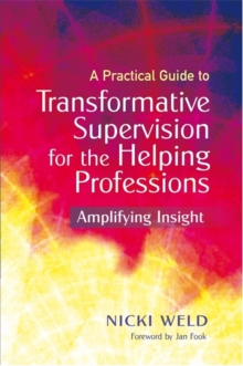 A Practical Guide to Transformative Supervision for the Helping Professions : Amplifying Insight, Paperback / softback Book