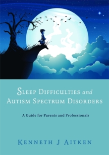 Sleep Difficulties and Autism Spectrum Disorders : A Guide for Parents and Professionals, Paperback / softback Book
