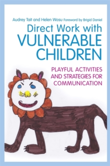 Direct Work with Vulnerable Children : Playful Activities and Strategies for Communication, Paperback Book