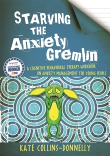 Starving the Anxiety Gremlin : A Cognitive Behavioural Therapy Workbook on Anxiety Management for Young People, Paperback Book