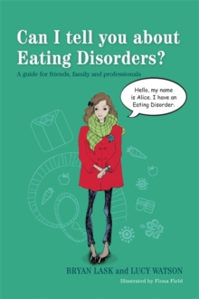 Can I Tell You About Eating Disorders? : A Guide for Friends, Family and Professionals, Paperback Book