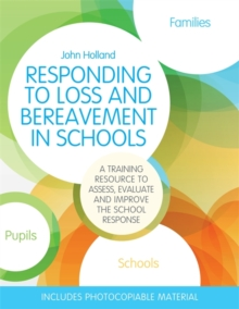 Responding to Loss and Bereavement in Schools : A Training Resource to Assess, Evaluate and Improve the School Response, Paperback / softback Book