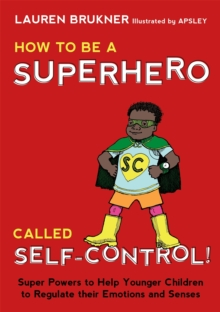 How to Be a Superhero Called Self-Control! : Super Powers to Help Younger Children to Regulate Their Emotions and Senses