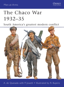 The Chaco War 1932-35 : South America's Greatest Modern Conflict, Paperback Book