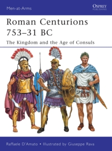 Roman Centurions 753-31 BC : The Kingdom and the Age of Consuls, Paperback Book