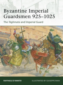 Byzantine Imperial Guardsmen 925-1025 : The Taghmata and Imperial Guard, Paperback Book