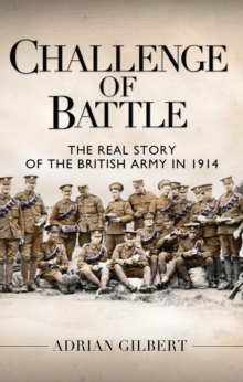Challenge of Battle : The Real Story of the British Army in 1914, Hardback Book