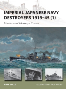Imperial Japanese Navy Destroyers 1919-45 : Minekaze to Shiratsuyu Classes Volume 1, Paperback Book