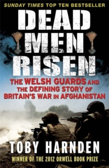 Dead Men Risen : The Welsh Guards and the Real Story of Britain's War in Afghanistan, Paperback Book