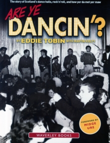 Are Ye Dancin'? : The Story of Scotland's Dance Halls - And How Yer Dad Met Yer Ma!, Paperback Book