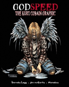 GodSpeed : The Kurt Cobain Graphic, Paperback Book