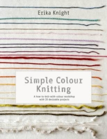 Simple Colour Knitting : A how-to-knit-with-colour workshop with 20 desirable projects, Paperback Book