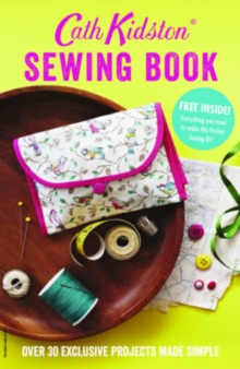 Cath Kidston Sewing Book : Over 30 exclusively designed projects made simple, Paperback Book