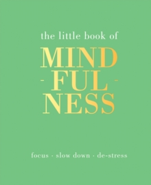 The Little Book of Mindfulness : Focus, Slow Down, De-Stress, Hardback Book