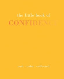 The Little Book of Confidence : Cool Calm Collected, Hardback Book