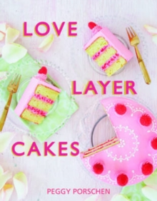 Love Layer Cakes : Over 30 Recipes and Decoration Ideas for Scrumptious Celebration Bakes, Hardback Book