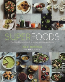 Superfoods : The Flexible Approach to Eating More Superfoods, Hardback Book