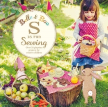 Belle and Boo: S is for Sewing : Over 25 Playtime Projects for Creative Children, Paperback Book