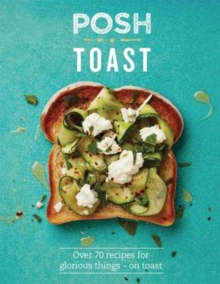 Posh Toast : Over 70 recipes for glorious things - on toast, Hardback Book