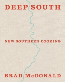 Deep South : New Southern Cooking, Recipes and Tales from the Bayou to the Delta, Hardback Book