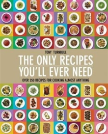 The Only Recipes You'll Ever Need : 4 Ways to Cook Almost Everything, Hardback Book