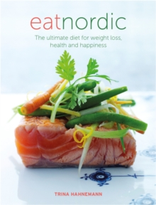 Eat Nordic : The Ultimate Diet for Weight Loss, Health and Happiness, Paperback Book