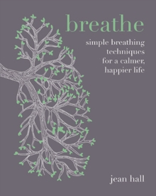 Breathe : Simple breathing techniques for a calmer, happier life, Hardback Book