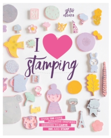 I Heart Stamping : Over 50 Cute Japanese-Inspired Designs to Carve, Ink and Stamp, Paperback Book