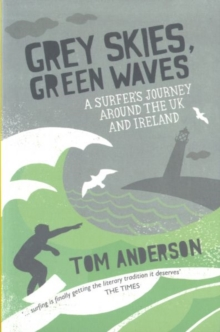 Grey Skies, Green Waves : A Surfer's Journey Around the UK and Ireland, Paperback Book