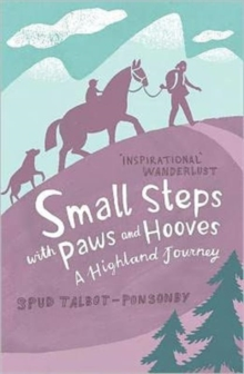 Small Steps With Paws and Hooves : A Highland Journey, Paperback Book