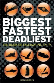 Biggest, Fastest, Deadliest : The Book of Fascinating Facts, Hardback Book